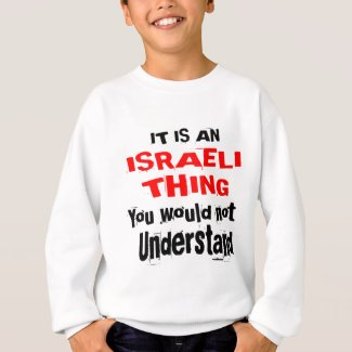 IT IS ISRAELI THING DESIGNS SWEATSHIRT