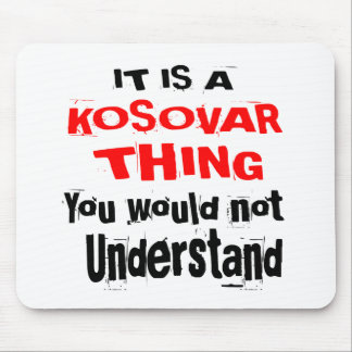 IT IS KOSOVAR THING DESIGNS MOUSE PAD