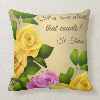 """It is Love alone that counts."" St. Therese ROSES Throw Pillow"