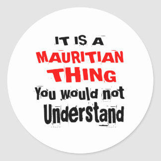 IT IS MAURITIAN THING DESIGNS CLASSIC ROUND STICKER