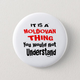 IT IS MOLDOVAN THING DESIGNS BUTTON