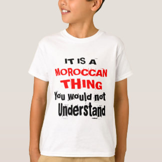 IT IS MOROCCAN THING DESIGNS T-Shirt