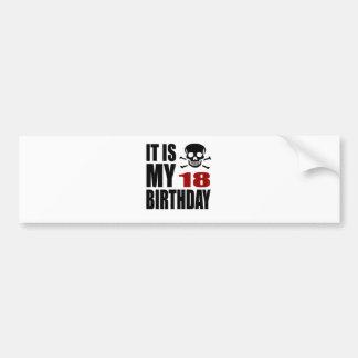 It Is My 18 Birthday Designs Bumper Sticker