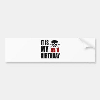 It Is My 81 Birthday Designs Bumper Sticker