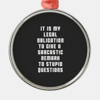 It is my legal obligation to give sarcastic remark metal ornament