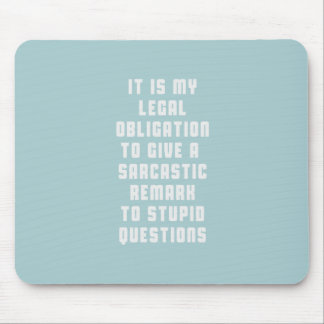 It is my legal obligation to give sarcastic remark mouse pad