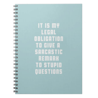 It is my legal obligation to give sarcastic remark notebook