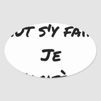 IT IS NECESSARY TO BE DONE THERE, I VOCIFERATE - OVAL STICKER