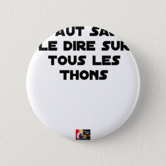 IT IS NECESSARY TO KNOW TO SAY IT ON ALL TUNAS PINBACK BUTTON