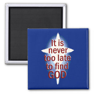It is never too late magnet