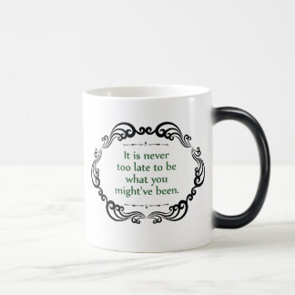 It is never too late to be what you... magic mug