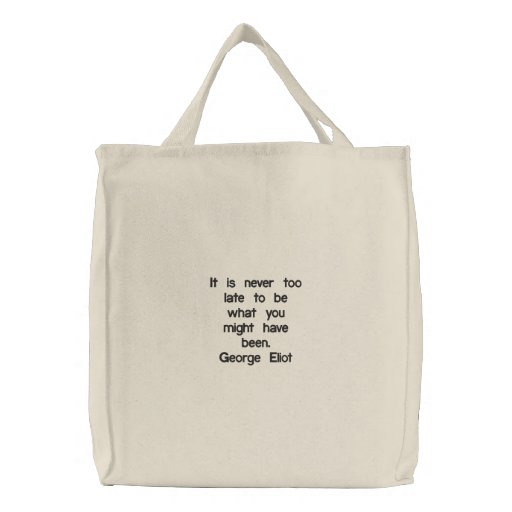 It is never too late to be what you might have embroidered tote bag
