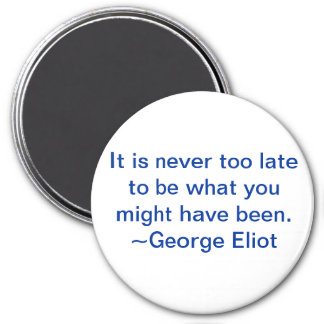 It is never too late to be what you might have magnet