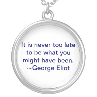 It is never too late to be what you might have silver plated necklace