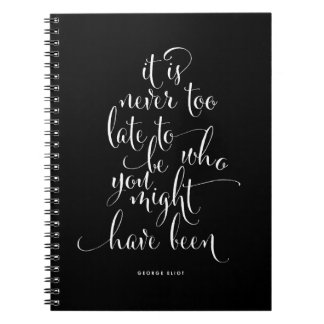 It Is Never Too Late To Be You Notebook