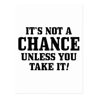 It Is Not A Chance Unless You Take It! Postcard