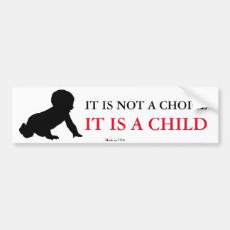 It Is NOT a Choice It IS a Child Bumper Sticker