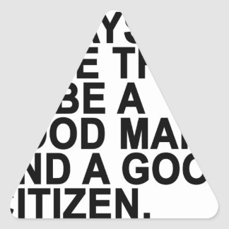 IT IS NOT ALWAYS THE SAME THING TO BE A GOOD MAN A TRIANGLE STICKER