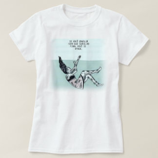 It is not drowned in what it swallows T-Shirt