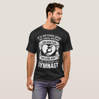 It Is Not Freely Given Nor Easily Attained Gymnast T-Shirt