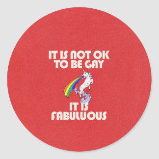 It is not ok to be gay. It is Fabulous Classic Round Sticker