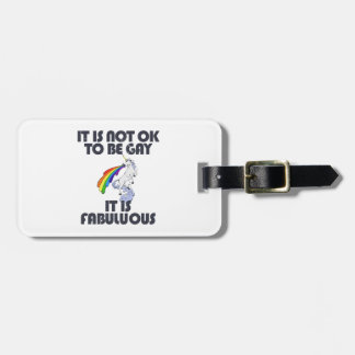 It is not ok to be gay. It is Fabulous Luggage Tag