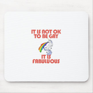It is not ok to be gay. It is Fabulous Mouse Pad