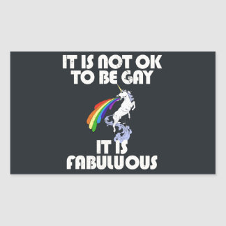 It is not ok to be gay. It is Fabulous Rectangular Sticker