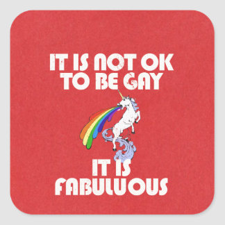 It is not ok to be gay. It is Fabulous Square Sticker
