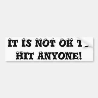 It Is NOT OK to Hit Anyone - Anti Bully Bumper Sticker