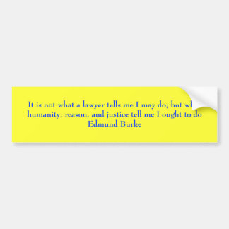 It is not what a lawyer tells me I may do; but ... Bumper Sticker