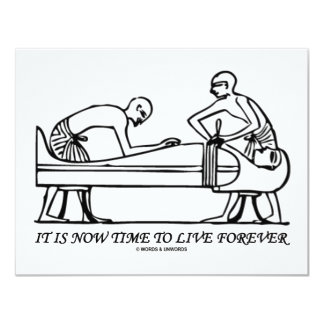 It Is Now Time To Live Forever Egyptian Embalming Card
