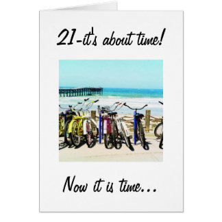 "IT IS NOW TIME TO PARTY FOR YOU ARE ""21"" CARD"