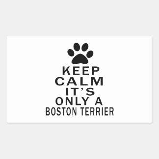 It is only a Boston Terrier Rectangular Sticker