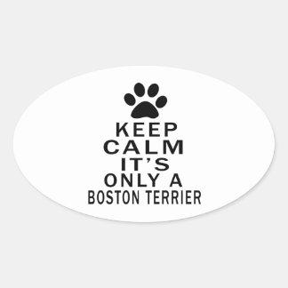 It is only a Boston Terrier Oval Sticker