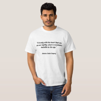 """It is only with the heart that one can see rightl T-Shirt"