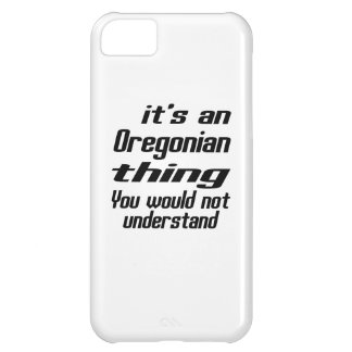 It is Oregonian thing You Would not understand iPhone 5C Cases