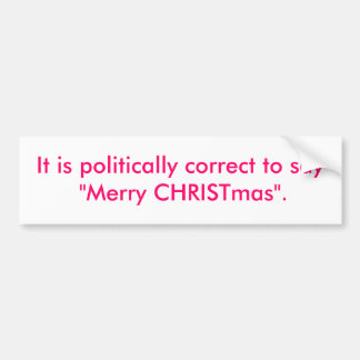 "It is politically correct to say ""Merry CHRISTm... Bumper Sticker"