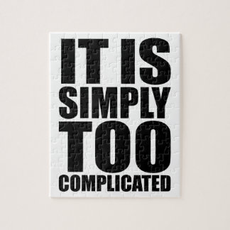 It is Simply too complicated Jigsaw Puzzle