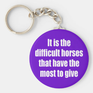 It is the Difficult Horses Keychain