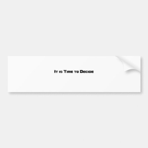 It is Time to Decide Car Bumper Sticker