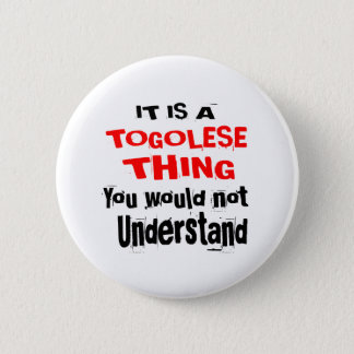 IT IS TOGOLESE THING DESIGNS BUTTON
