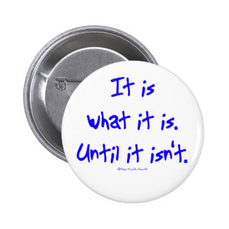 It Is What It Is 2 Inch Round Button