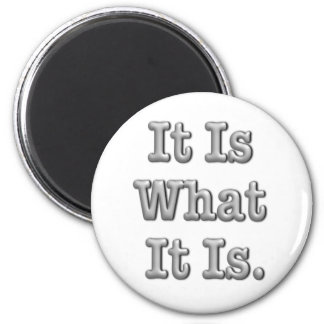 It Is What It Is 2 Inch Round Magnet