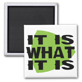 It Is What It Is 2 Inch Square Magnet