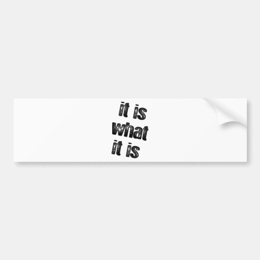 It is what it is attitude products! car bumper sticker