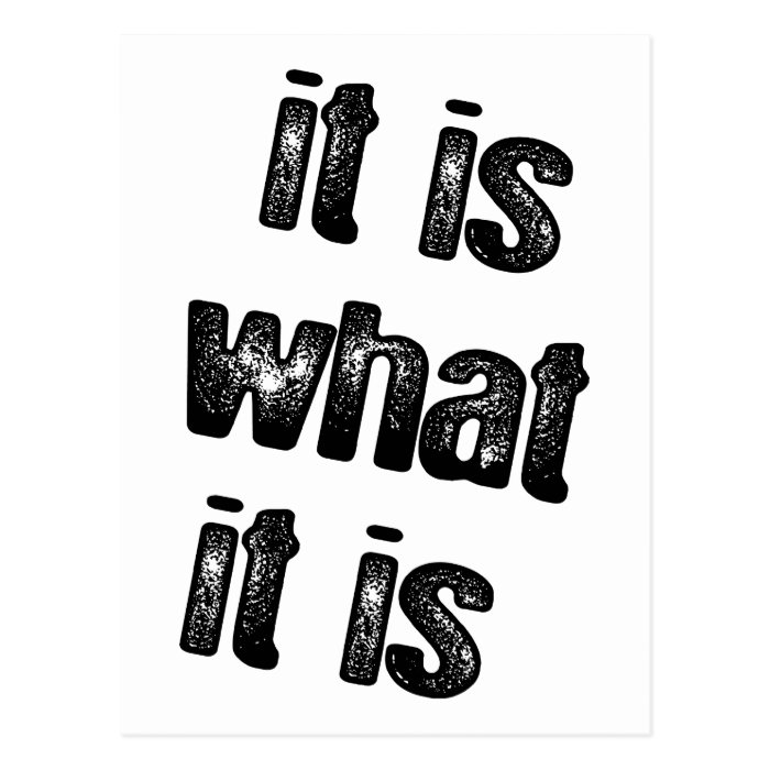 It is what it is attitude products! postcard