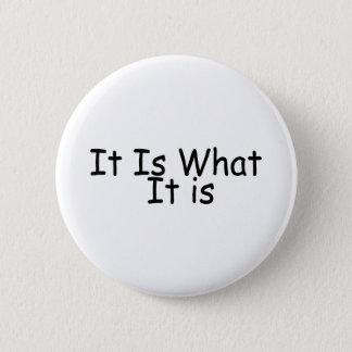 It Is What It Is Button