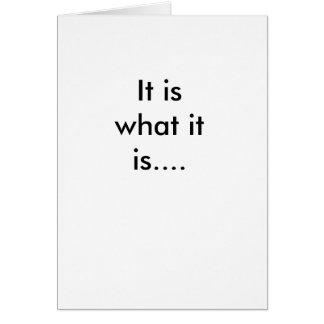 It is what it is.... card