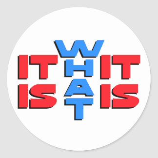It Is What It Is Classic Round Sticker
